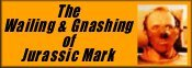 The Wailing & Gnashing of Jurassic Mark